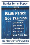 Border Terrier Puppy Training By Blue Fence Dog Training, Obedience - Behavior, Commands - Socialize, Hand Cues Too! Border Terrier Puppies