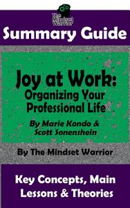 SUMMARY: Joy at Work: Organizing Your Professional Life: By Marie Kondo & Scott Sonenshein | The MW Summary Guide