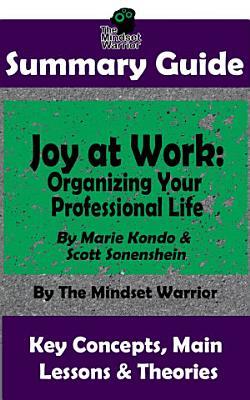 SUMMARY  Joy at Work  Organizing Your Professional Life  By Marie Kondo   Scott Sonenshein   The MW Summary Guide