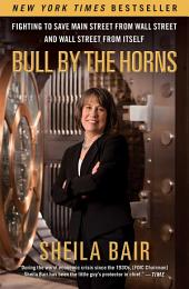 Bull by the Horns: Fighting to Save Main Street from Wall Street and Wall Street from Itself