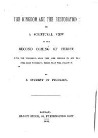 The Kingdom and the Restoration  Or  A Scriptural View of the Second Coming of Christ PDF