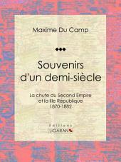 Souvenirs d'un demi-siècle: La chute du Second Empire et la IIIe République - 1870-1882