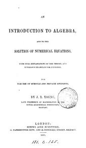 An introduction to algebra, and to the solution of numerical equations