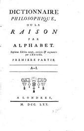 Dictionnaire philosophique: ou la raison par alphabet, Volume1