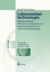 Lebensmitteltechnologie: Biotechnologische, chemische, mechanische und thermische Verfahren der Lebensmittelverarbeitung, Ausgabe 6