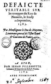 Defaicte veritable sur les trouppes du roy de Nauarre le ieudy 21. septembre 1589. par monseigneur le duc de Mayenne, lieutenant general de l'estat royal et couronne de France