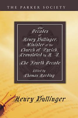 The Decades of Henry Bullinger  Minister of the Church of Zurich  Translated by H  I