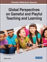 Global Perspectives on Gameful and Playful Teaching and Learning PDF