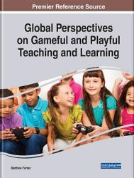 Global Perspectives On Gameful And Playful Teaching And Learning Book PDF