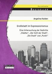 """Großstadt im Expressionismus: Eine Untersuchung der Gedichte """"Städter"""", """"Der Gott der Stadt"""", """"Die Stadt"""" und """"Punkt"""""""