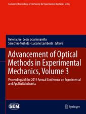 Advancement of Optical Methods in Experimental Mechanics, Volume 3: Proceedings of the 2014 Annual Conference on Experimental and Applied Mechanics