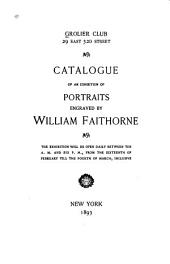 Catalogue of an Exhibition of Portraits Engraved by William Faithorne ...: From the Sixteenth of February Till the Fourth of March Inclusive