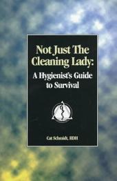 Not Just the Cleaning Lady: A Hygienist's Guide to Survival
