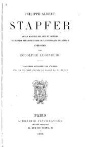 Philippe-Albert Stapfer: ancien ministre des arts et sciences et ministre plénipotentiaire de la République helvétique, 1766-1840