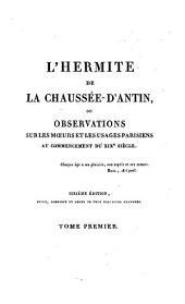 L'hermite de la Chaussée-d'Antin: ou, Observations sur les moeurs et les usages parisiens au commencement du XIXe siècle, Volume1