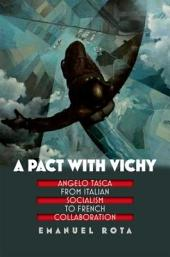 A Pact with Vichy: Angelo Tasca from Italian Socialism to French Collaboration: Angelo Tasca from Italian Socialism to French Collaboration