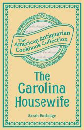 The Carolina Housewife: Or, House and Home