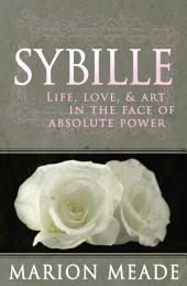 Sybille: Life, Love, & Art in the Face of Absolute Power