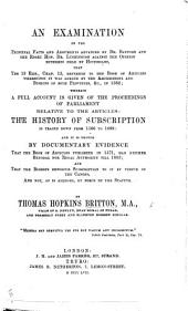 An Examination of the Principal Facts and Arguments advanced by Dr. Bayford and the Right Hon. Dr. Lushington against the Opinion hitherto held by Historians, that the 13 Eliz., chap. 12, referred to the Book of Articles, whereupon it was agreed by the archbishops and bishops of both provinces, &c., in 1562, etc