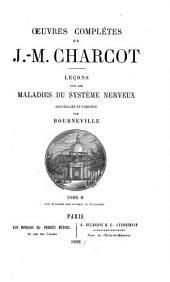 5℗uvres comple(tes de J.M. Charcot: Lec(ʹons sur les maladies du syste(me nerveux.- v. 4. Lec(ʹons sur les localisations dans les maladies du cerveau et de la moelle e(pinie(re.- v. 5. Maladies des poumons et du syste(me vasculaire.- v. 6. Lec(ʹons sur les maladies du foie et des reins.- v. 7. Maladies des vieillards, goutte et rhumatisme.- v. 8. Maladies infectieuses, affections de la peau, kystes hydatiques, estomac et rate, the(rapeutique.- 9. He(me(rragie et ramollissement du cerveau, me(tallothe(rapie et hypnotisme, e(lectrothe(rapie