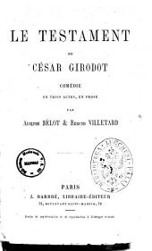 Le testament de Cesar Girodot comedie en trois actes, en prose par Adolphe Belot & Edmond Villetard