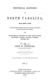 Historical Sketches of North Carolina: From 1584 to 1851, Compiled from Original Records, Official Documents and Traditional Statements ; with Biographical Sketches of Her Distinguished Statemen, Jurists, Lawyers, Soldiers, Divines, Etc.,