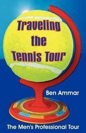 Traveling the Tennis Tour: The Men's Professional Tour