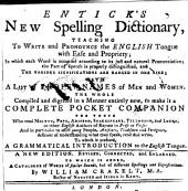 Entick's New Spelling Dictionary: Teaching to Write and Pronounce the English Tongue with Ease and Propriety, in Wich Each Word is Accented According to Its Just and Natural Pronunciation ... with a List of Proper Names of Men and Women ..., Towich is Prefixed a Gammatical Introduction to the English Tongue