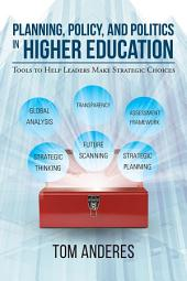 Planning, Policy, and Politics in Higher Education: Tools to Help Leaders Make Strategic Choices