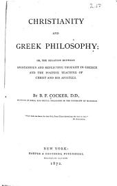 Christianity and Greek Philosophy; Or, The Relation Between Spontaneous and Reflective Thought in Greece and the Positive Teaching of Christ and His Apostles