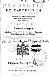De Prudentia et Caeteris in Confessario requisitis ad ritè fructuoséque Divini ministerij sui munera obeunda, Tractatus. A mendis repurgatus