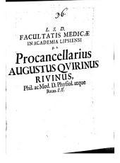 L. S. D. facultatis medicae in Academia Lipsiensi procancellarius Augustus Quirinus Rivinus