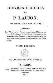 Oeuvres choisies de P. Laujon: contenant ses pièces représentées ... ses chansons et autres opuscules, avec des anecdotes, remarques et notices relatives à ces divers genres, Volume1