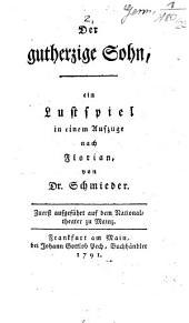 Der gutherzige Sohn: ein Lustspiel in einem Aufzuge ; zuerst aufgeführt auf dem Nationaltheater zu Mainz