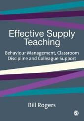 Effective Supply Teaching: Behaviour Management, Classroom Discipline and Colleague Support
