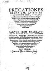 Precationes Hebraicae, Qvibvs In Solennioribvs Festis, Ivdaei, Cvm mensae accumbumt, adhuc hodie utuntur, & quo modo, ordine, & ritu eas dicant ...: Parvvs Item Tractatvlvs, Ex Libello Hebraico Excerptvs cui nomen est, [...] id est, liber fidei, a docto quoda[m] Iudaeo, sed ad Christianismu[m] conuerso ... contra Iudaeos conscripto ...