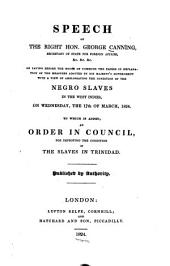 Speech ... on Laying Before the House of Commons the Papers in Explanation of the Measures Adopted by His Majesty's Government with a View of Ameliorating the Conditionn of the Negro Slaves in the West Indies on Wednesday 17 of March 1824, to which is Added an Order in Council for Improving the Condition of the Slaves in Trinidad