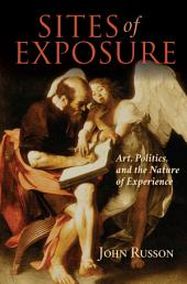 Sites of Exposure: Art, Politics, and the Nature of Experience