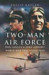 Two-Man Air Force: Don Gentile & John Godfrey World War Two Flying Aces