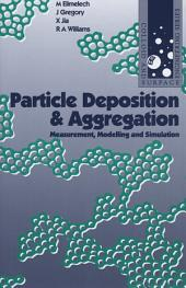 Particle Deposition and Aggregation: Measurement, Modelling and Simulation