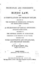 Principles and Precedents of Hindu Law, Being a Compilation of Primary Rules Relative to the Doctrine of Inheritance, Contracts, and Miscellaneous Subjects, and a Selection of Legal Opinions ...