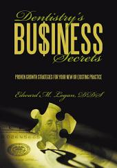 Dentistry's Business Secrets: Proven Growth Strategies for Your New or Existing Practice