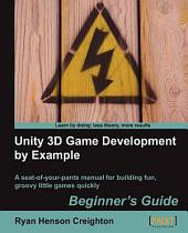 Unity 3D Game Development by Example: A Seat-of-Your-Pants Manual for Building Fun, Groovy Little Games Quickly