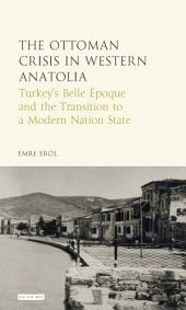 The Ottoman Crisis in Western Anatolia: Turkey's Belle Epoque and the Transition to a Modern Nation State