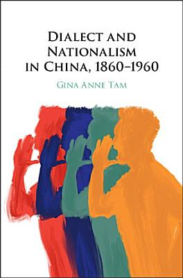 Dialect and Nationalism in China  1860   1960