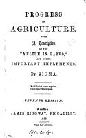 Progress in agriculture  with a description of the multum in parvo  and other important implements  by Sigma PDF