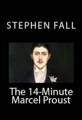 The 14-Minute Marcel Proust: A Very Short Guide to the Greatest Novel Ever Written