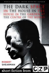The Dark Space in the House in the House in the Garden at the Centre of the Worl: Short Story