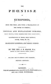 The Phœnissæ of Euripides: from the text, and with a translationof the notes, of Porson; critical and explanatory remarks, partly original, partly selected from other commentators; illustrations of idioms from Matthiæ, Dawes, Viger, &c. &c. Examination questions, and copious indexes