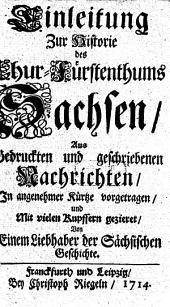 Einleitung Zur Historie des Chur-Fürstenthums Sachsen: Aus Gedruckten und geschriebenen Nachrichten, In angenehmer Kürtze vorgetragen, und Mit vielen Kupffern gezieret